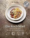 Die Kochbibel - Göttlich kochen mit der Küchenmaschine: (Kochbücher von Su Vössing)
