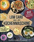 Low Carb aus der Küchenmaschine: Das Kochbuch mit 60 leckeren und leichten Rezepten
