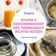 Stufen und Geschwindigkeit des Thermomix® richtig nutzen