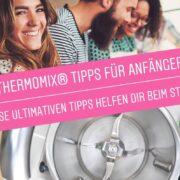 Die ultimativen Anfängertipps für den Thermomix®